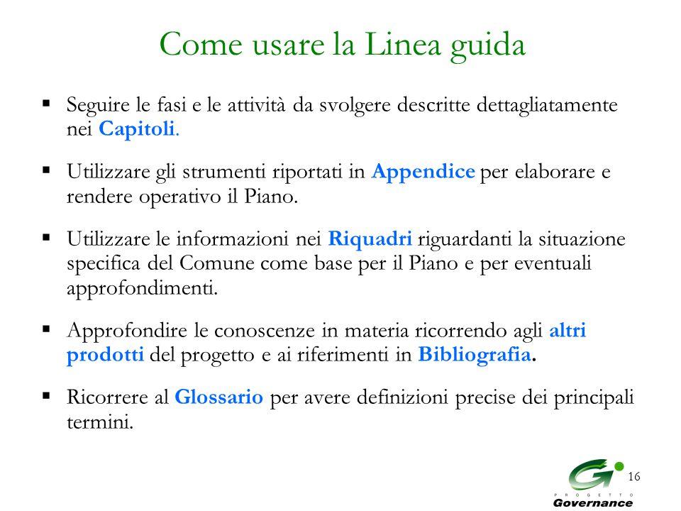 16 Come usare la Linea guida  Seguire le fasi e le attività da svolgere descritte dettagliatamente nei Capitoli.