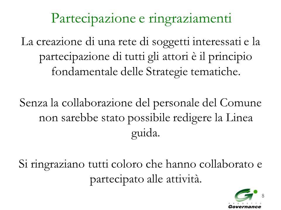 8 Partecipazione e ringraziamenti La creazione di una rete di soggetti interessati e la partecipazione di tutti gli attori è il principio fondamentale delle Strategie tematiche.