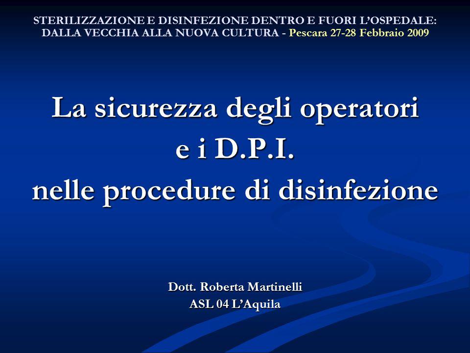 STERILIZZAZIONE E DISINFEZIONE DENTRO E FUORI L'OSPEDALE: DALLA VECCHIA ALLA NUOVA CULTURA - Pescara 27-28 Febbraio 2009 La sicurezza degli operatori