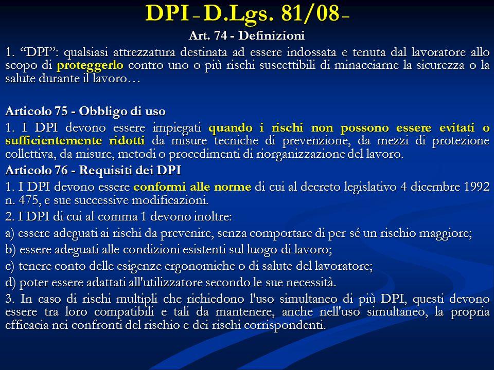 """DPI – D.Lgs. 81/08 – Art. 74 - Definizioni 1. """"DPI"""": qualsiasi attrezzatura destinata ad essere indossata e tenuta dal lavoratore allo scopo di proteg"""