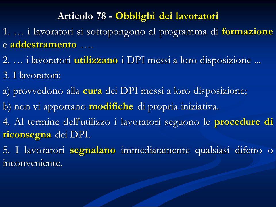 Articolo 78 - Obblighi dei lavoratori 1. … i lavoratori si sottopongono al programma di formazione e addestramento …. 2. … i lavoratori utilizzano i D
