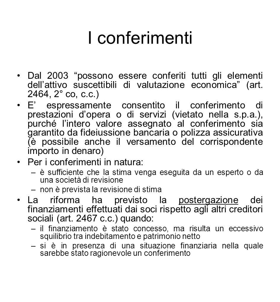 """I conferimenti Dal 2003 """"possono essere conferiti tutti gli elementi dell'attivo suscettibili di valutazione economica"""" (art. 2464, 2° co, c.c.) E' es"""