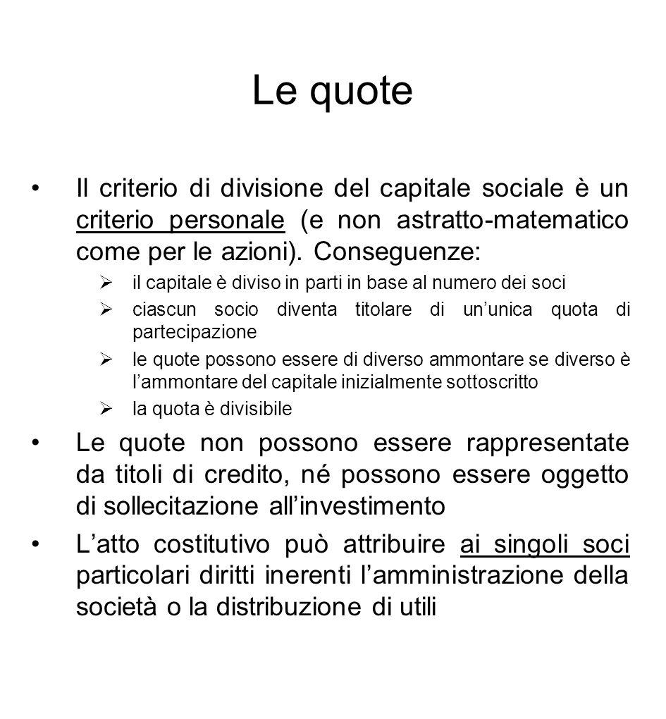 Le quote Il criterio di divisione del capitale sociale è un criterio personale (e non astratto-matematico come per le azioni). Conseguenze:  il capit