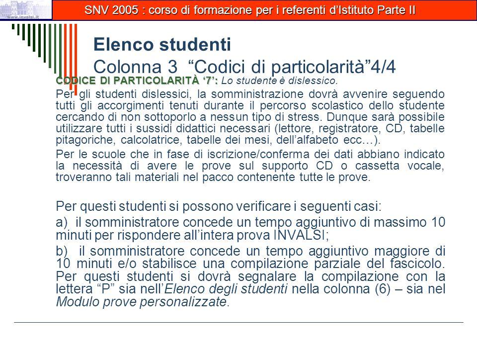 Elenco studenti Colonna 3 Codici di particolarità 4/4 CODICE DI PARTICOLARITÀ '7': CODICE DI PARTICOLARITÀ '7': Lo studente è dislessico.