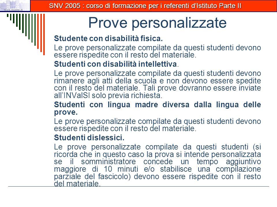 SNV 2005 : corso di formazione per i referenti d'Istituto Parte II SNV 2005 : corso di formazione per i referenti d'Istituto Parte II Prove personalizzate Studente con disabilità fisica.