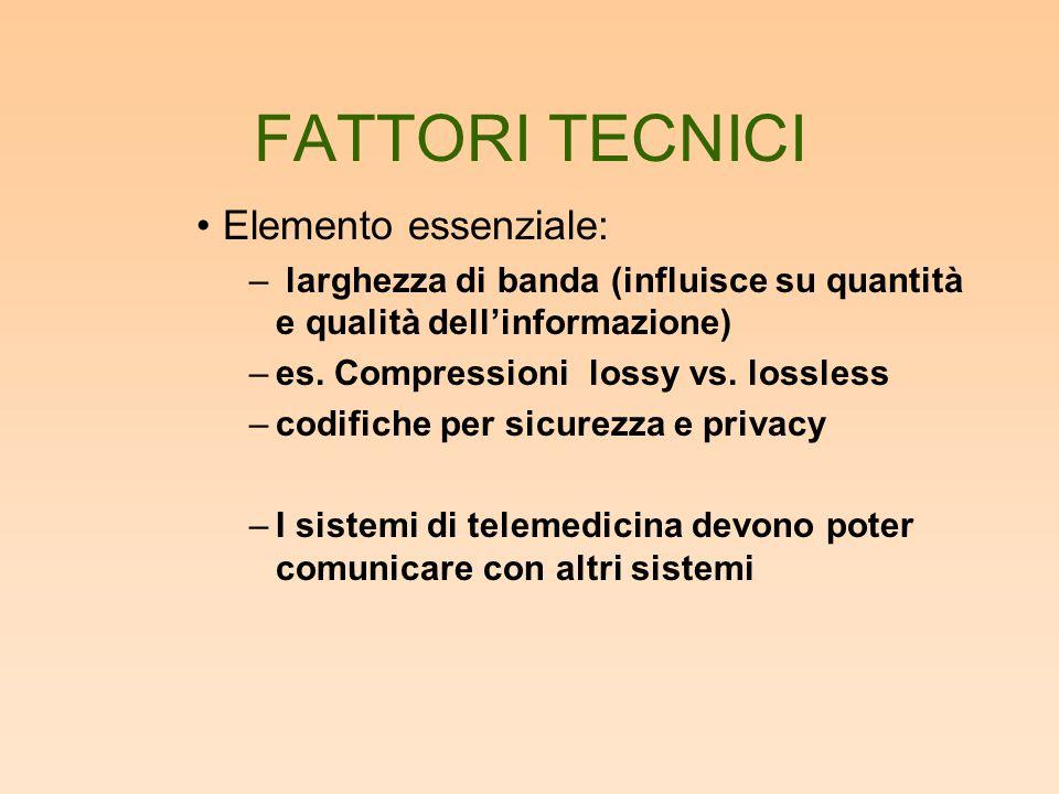 FATTORI TECNICI Elemento essenziale: – larghezza di banda (influisce su quantità e qualità dell'informazione) –es. Compressioni lossy vs. lossless –co