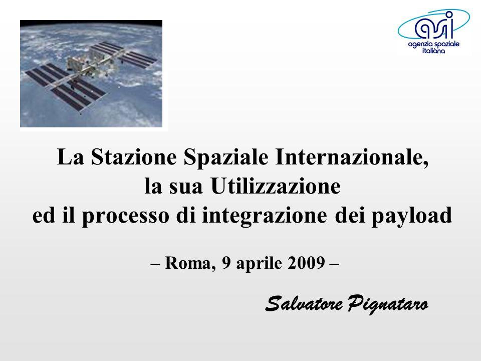 La Stazione Spaziale Internazionale, la sua Utilizzazione ed il processo di integrazione dei payload – Roma, 9 aprile 2009 – Salvatore Pignataro