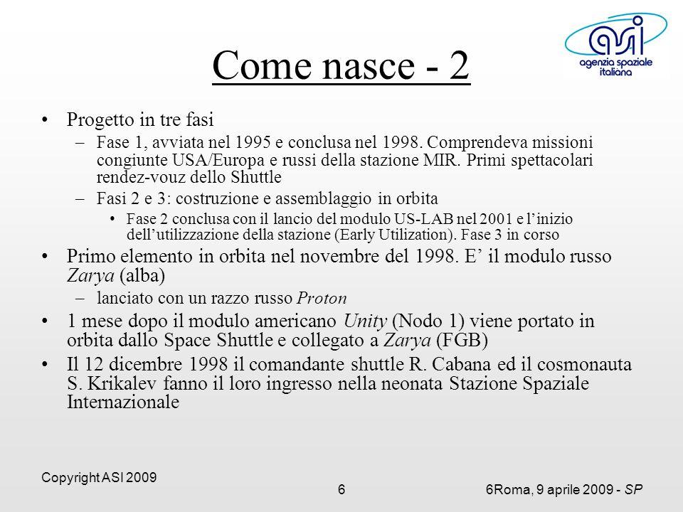 Copyright ASI 2009 66Roma, 9 aprile 2009 - SP Progetto in tre fasi –Fase 1, avviata nel 1995 e conclusa nel 1998.