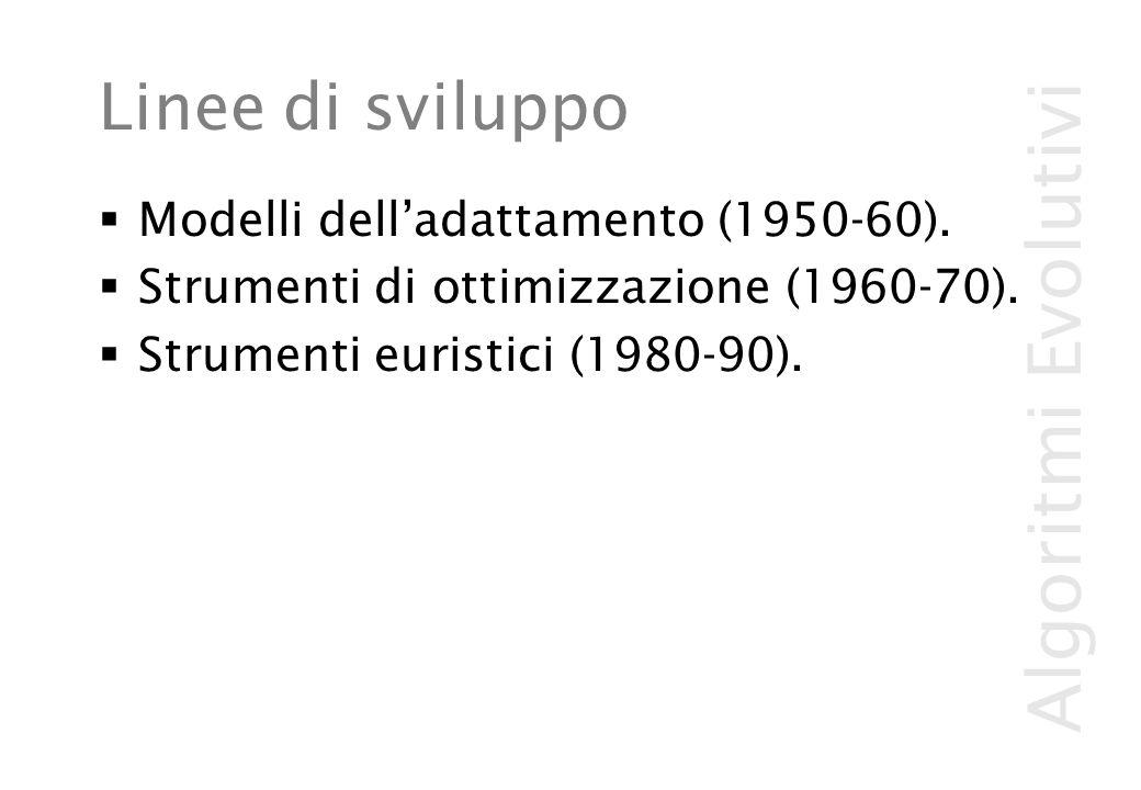 Algoritmi Evolutivi Linee di sviluppo  Modelli dell'adattamento (1950-60).