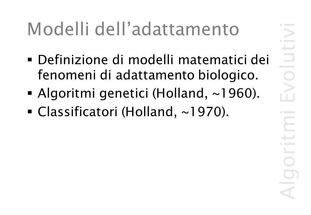 Algoritmi Evolutivi Modelli dell'adattamento  Definizione di modelli matematici dei fenomeni di adattamento biologico.