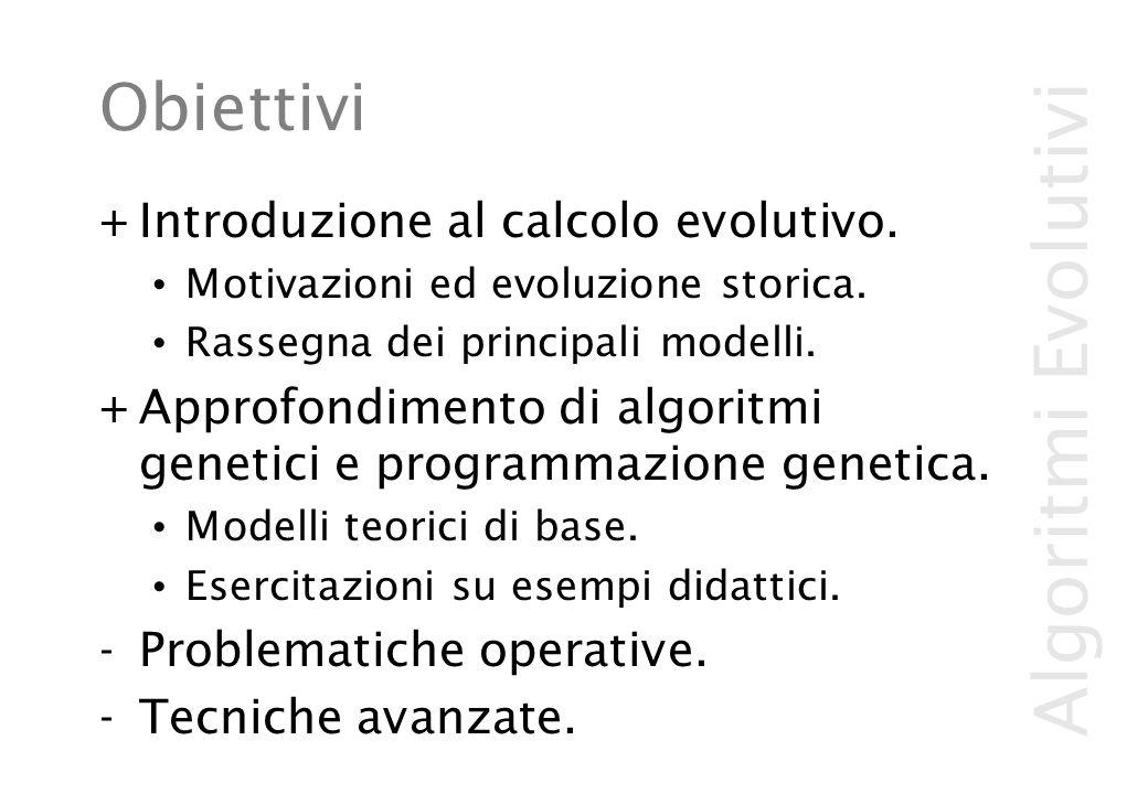 Obiettivi +Introduzione al calcolo evolutivo. Motivazioni ed evoluzione storica.