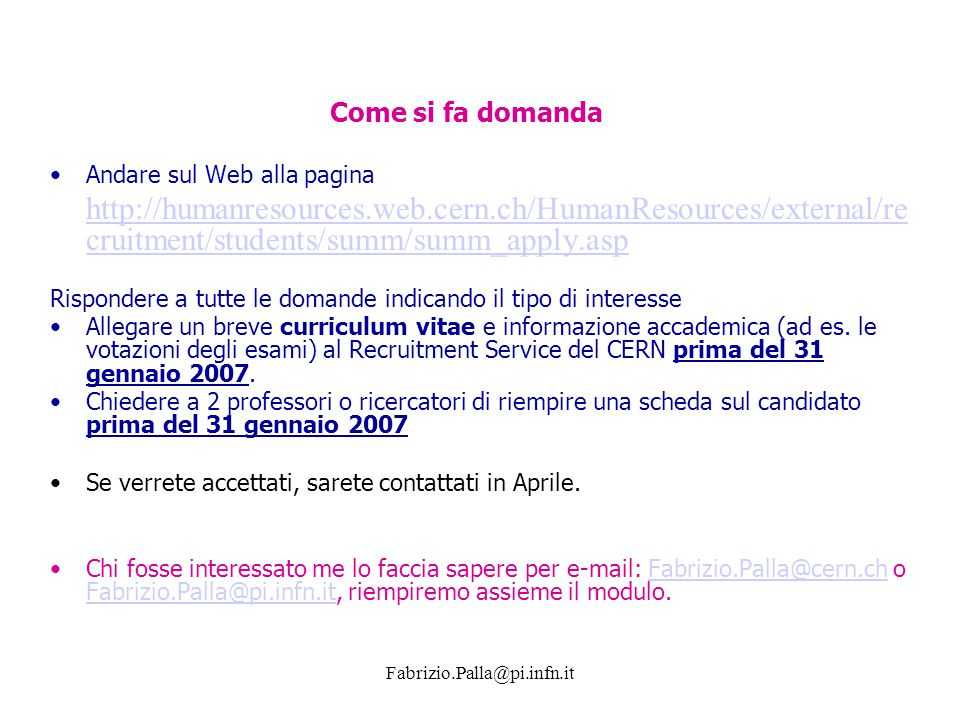 Fabrizio.Palla@pi.infn.it Andare sul Web alla pagina http://humanresources.web.cern.ch/HumanResources/external/re cruitment/students/summ/summ_apply.a