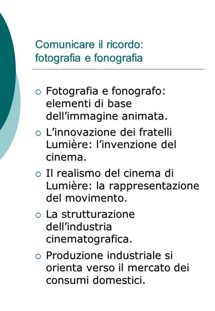 Comunicare il ricordo: fotografia e fonografia  Fotografia e fonografo: elementi di base dell'immagine animata.