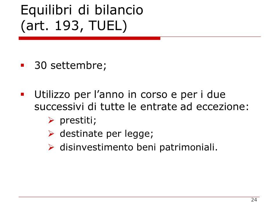 24 Equilibri di bilancio (art. 193, TUEL)  30 settembre;  Utilizzo per l'anno in corso e per i due successivi di tutte le entrate ad eccezione:  pr