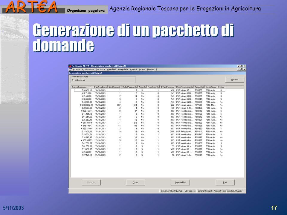 Organismo pagatoreART€A Agenzia Regionale Toscana per le Erogazioni in Agricoltura 17 5/11/2003 Generazione di un pacchetto di domande
