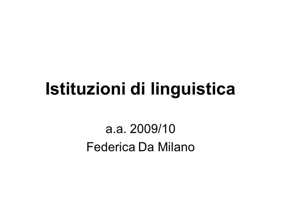 Istituzioni di linguistica a.a. 2009/10 Federica Da Milano
