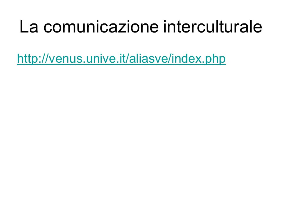 La comunicazione interculturale http://venus.unive.it/aliasve/index.php