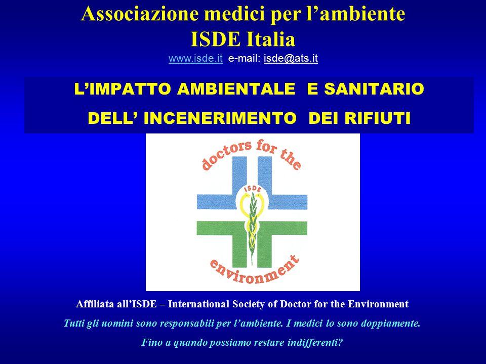 L'IMPATTO AMBIENTALE E SANITARIO DELL' INCENERIMENTO DEI RIFIUTI Associazione medici per l'ambiente ISDE Italia www.isde.it e-mail: isde@ats.it www.is