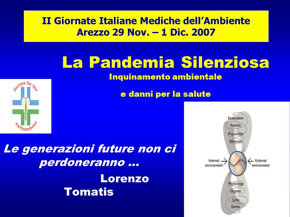 La Pandemia Silenziosa Inquinamento ambientale e danni per la salute Le generazioni future non ci perdoneranno … Lorenzo Tomatis II Giornate Italiane