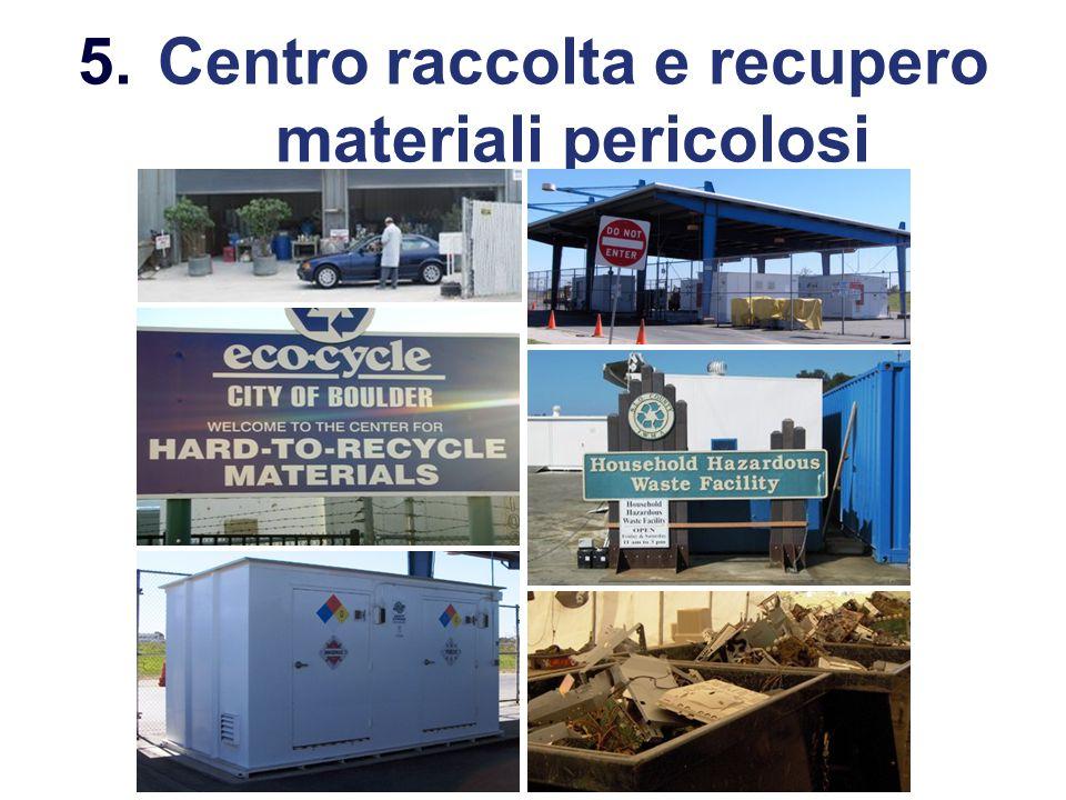5.Centro raccolta e recupero materiali pericolosi