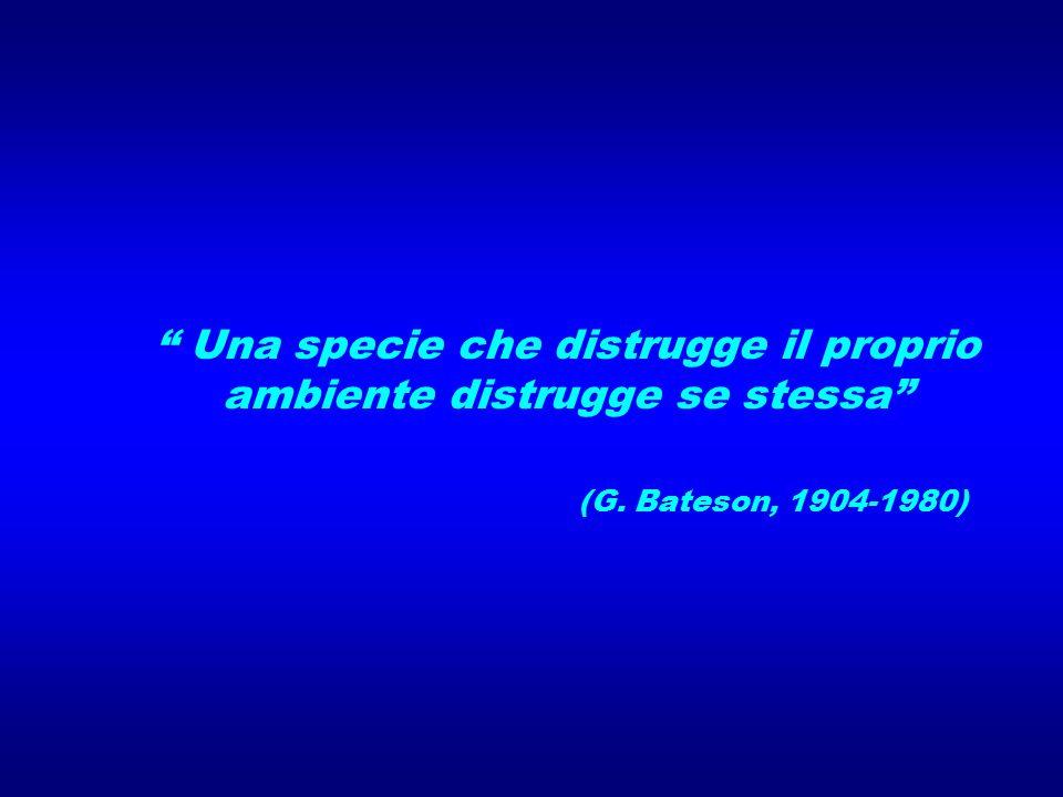 """"""" Una specie che distrugge il proprio ambiente distrugge se stessa"""" (G. Bateson, 1904-1980)"""
