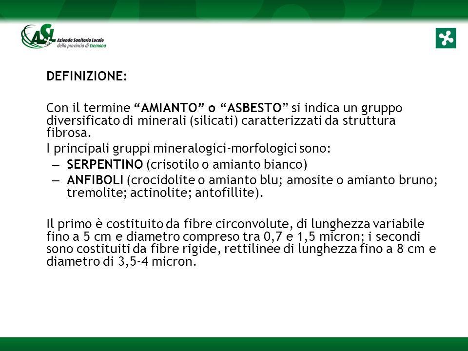 DEFINIZIONE: Con il termine AMIANTO o ASBESTO si indica un gruppo diversificato di minerali (silicati) caratterizzati da struttura fibrosa.