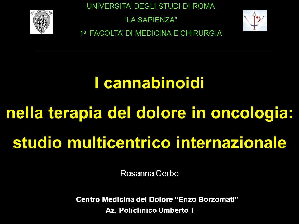 I cannabinoidi nella terapia del dolore in oncologia: studio multicentrico internazionale Centro Medicina del Dolore Enzo Borzomati UNIVERSITA' DEGLI STUDI DI ROMA LA SAPIENZA 1 a FACOLTA' DI MEDICINA E CHIRURGIA Az.