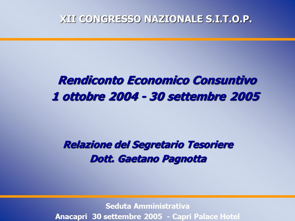 XII CONGRESSO NAZIONALE S.I.T.O.P. XII CONGRESSO NAZIONALE S.I.T.O.P. Rendiconto Economico Consuntivo Rendiconto Economico Consuntivo 1 ottobre 2004 -