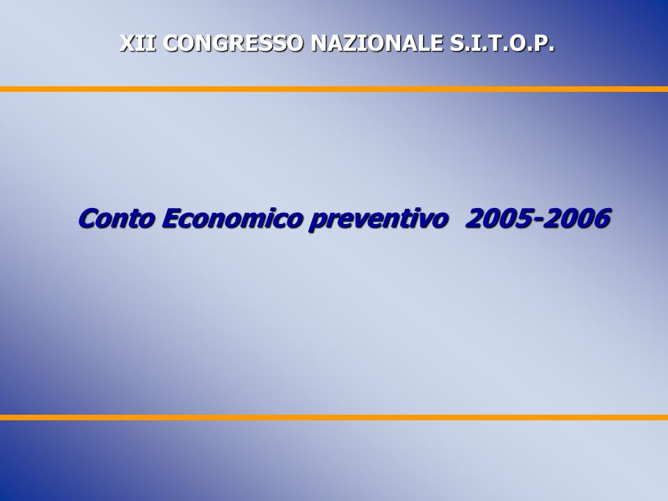 XII CONGRESSO NAZIONALE S.I.T.O.P. XII CONGRESSO NAZIONALE S.I.T.O.P. Conto Economico preventivo 2005-2006