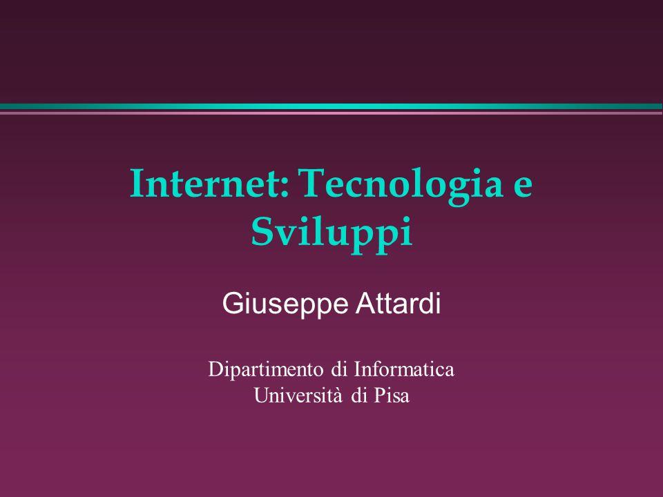 Internet: Tecnologia e Sviluppi Giuseppe Attardi Dipartimento di Informatica Università di Pisa