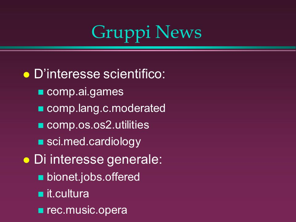 Gruppi News l D'interesse scientifico: n comp.ai.games n comp.lang.c.moderated n comp.os.os2.utilities n sci.med.cardiology l Di interesse generale: n