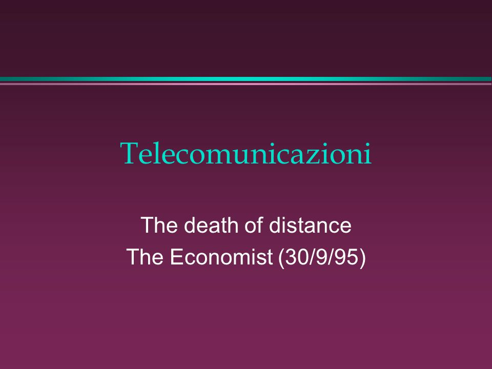 Telecomunicazioni The death of distance The Economist (30/9/95)