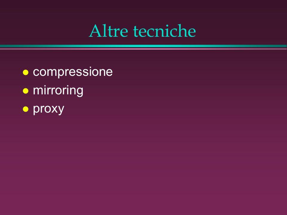 Altre tecniche l compressione l mirroring l proxy