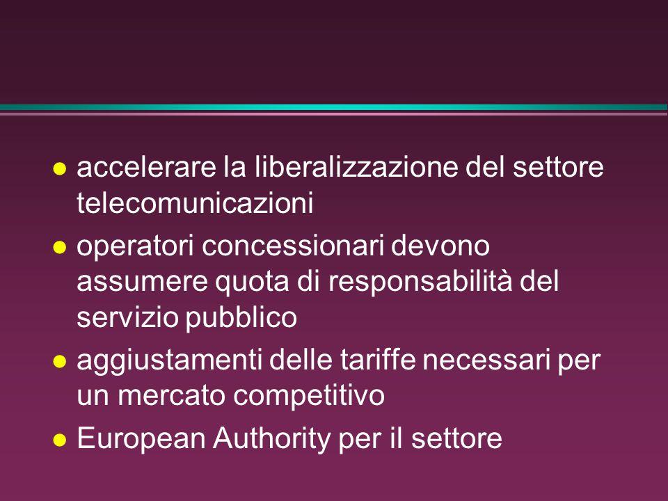 l accelerare la liberalizzazione del settore telecomunicazioni l operatori concessionari devono assumere quota di responsabilità del servizio pubblico l aggiustamenti delle tariffe necessari per un mercato competitivo l European Authority per il settore