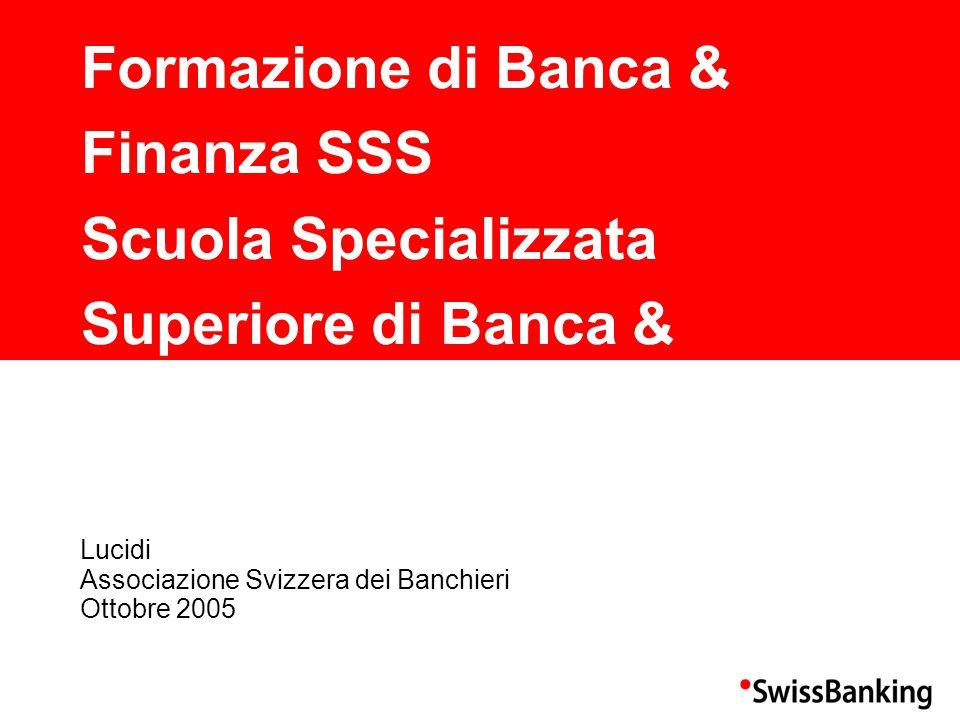 Formazione di Banca & Finanza SSS Scuola Specializzata Superiore di Banca & Finanza SSSBF Lucidi Associazione Svizzera dei Banchieri Ottobre 2005
