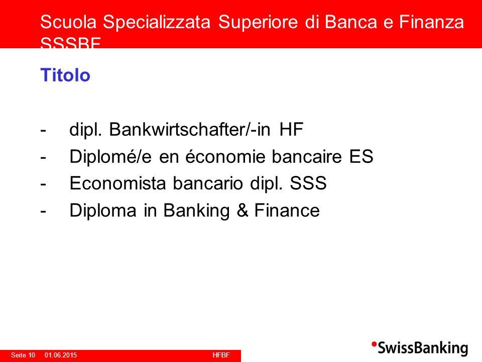 HFBF Seite 1001.06.2015 Titolo -dipl. Bankwirtschafter/-in HF -Diplomé/e en économie bancaire ES -Economista bancario dipl. SSS -Diploma in Banking &
