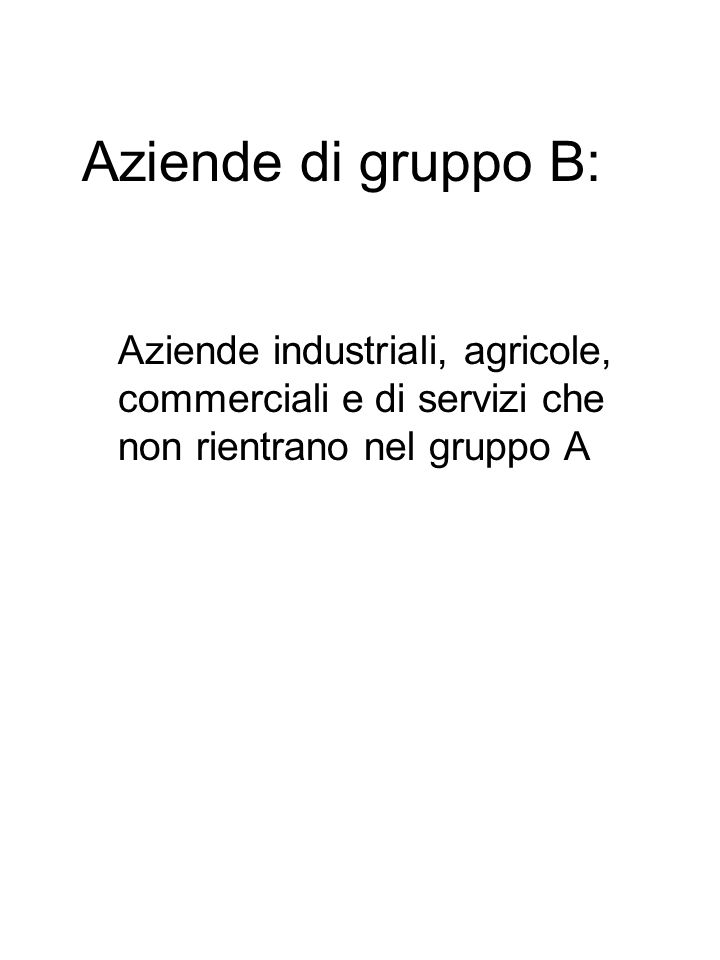 Aziende di gruppo B: Aziende industriali, agricole, commerciali e di servizi che non rientrano nel gruppo A