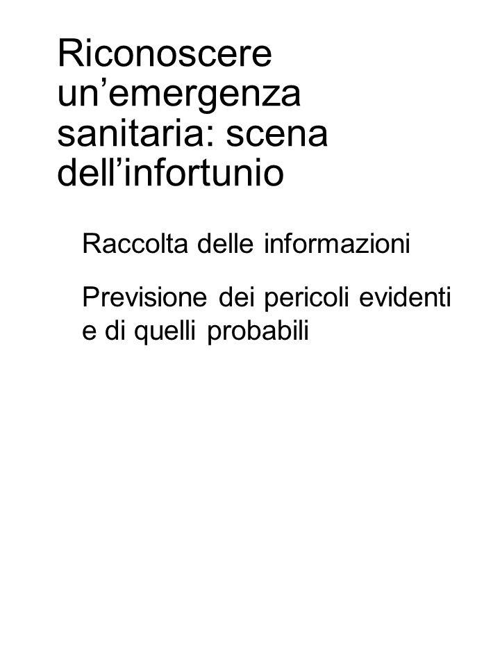 Riconoscere un'emergenza sanitaria: scena dell'infortunio Raccolta delle informazioni Previsione dei pericoli evidenti e di quelli probabili
