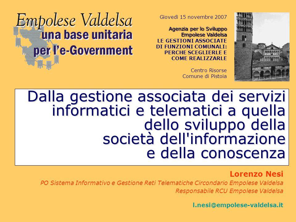 Empolese Valdelsa, una base unitaria per l e-Government RIFERIMENTI Nucleo operativo della Rete Civica Unitaria Empolese Valdelsa Gestione associata ex LR.40/01 Piazza della Vittoria, 54 – 50053 EMPOLI Tel.05719803.11 Fax 05719803.333 rcu@empolese-valdelsa.it http://rcu.empolese-valdelsa.it