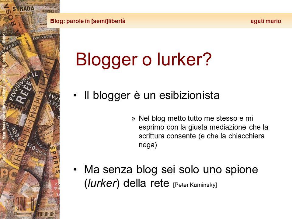 Blog: parole in [semi]libertà agati mario Carlo Carrà, Manifestazione interventista, 1914 (Coll. Mattioli – Milano) Blogger o lurker? Il blogger è un