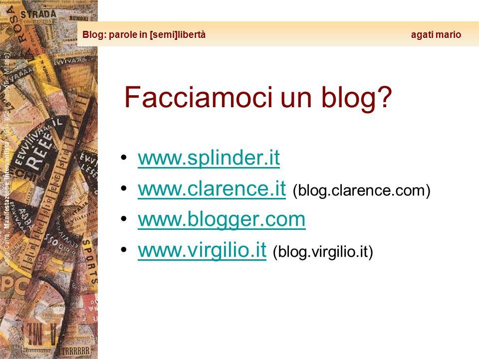 Blog: parole in [semi]libertà agati mario Carlo Carrà, Manifestazione interventista, 1914 (Coll. Mattioli – Milano) Facciamoci un blog? www.splinder.i