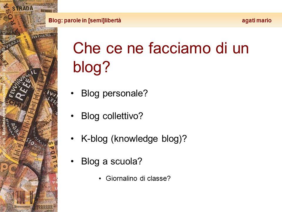 Blog: parole in [semi]libertà agati mario Carlo Carrà, Manifestazione interventista, 1914 (Coll. Mattioli – Milano) Che ce ne facciamo di un blog? Blo