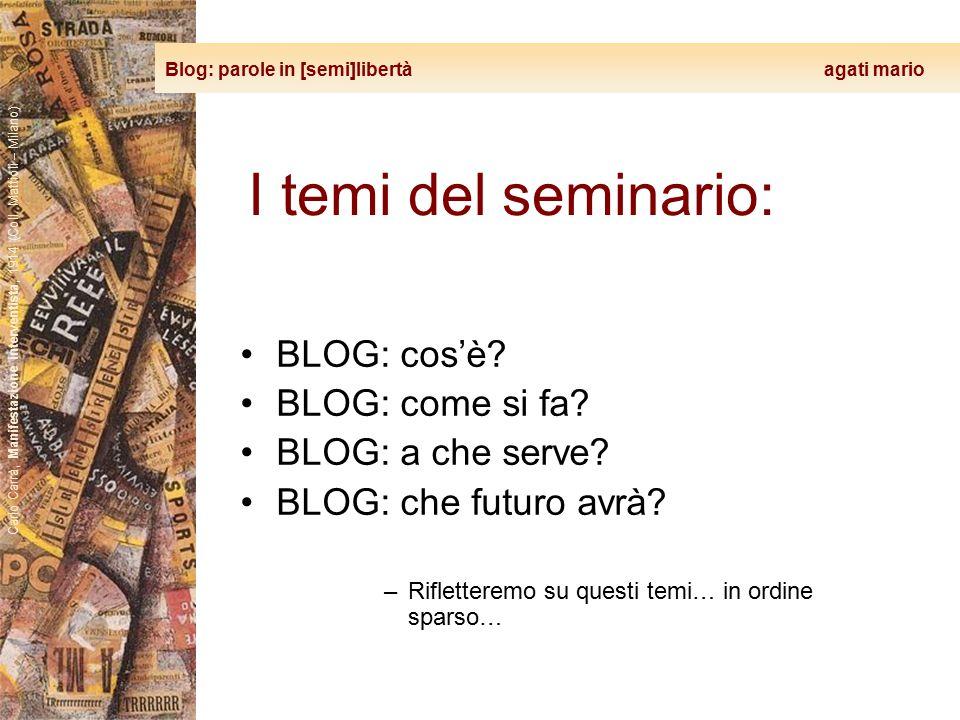 Blog: parole in [semi]libertà agati mario Carlo Carrà, Manifestazione interventista, 1914 (Coll. Mattioli – Milano) I temi del seminario: BLOG: cos'è?