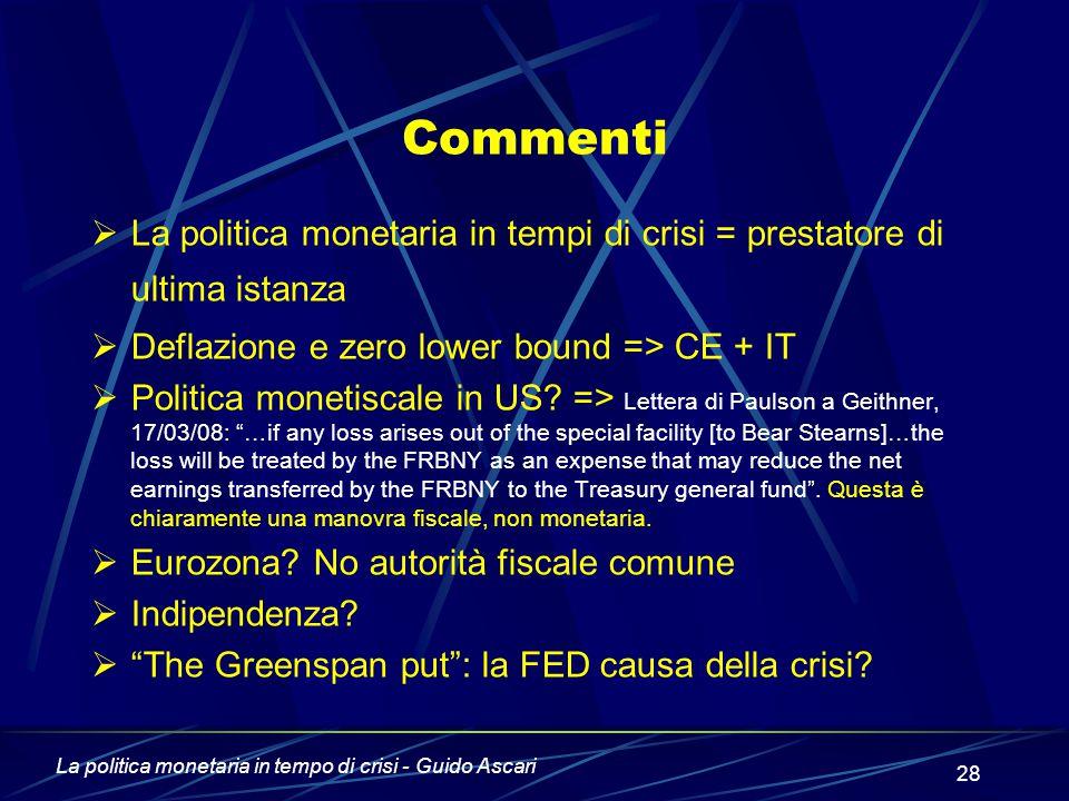 La politica monetaria in tempo di crisi - Guido Ascari 28 Commenti  La politica monetaria in tempi di crisi = prestatore di ultima istanza  Deflazione e zero lower bound => CE + IT  Politica monetiscale in US.