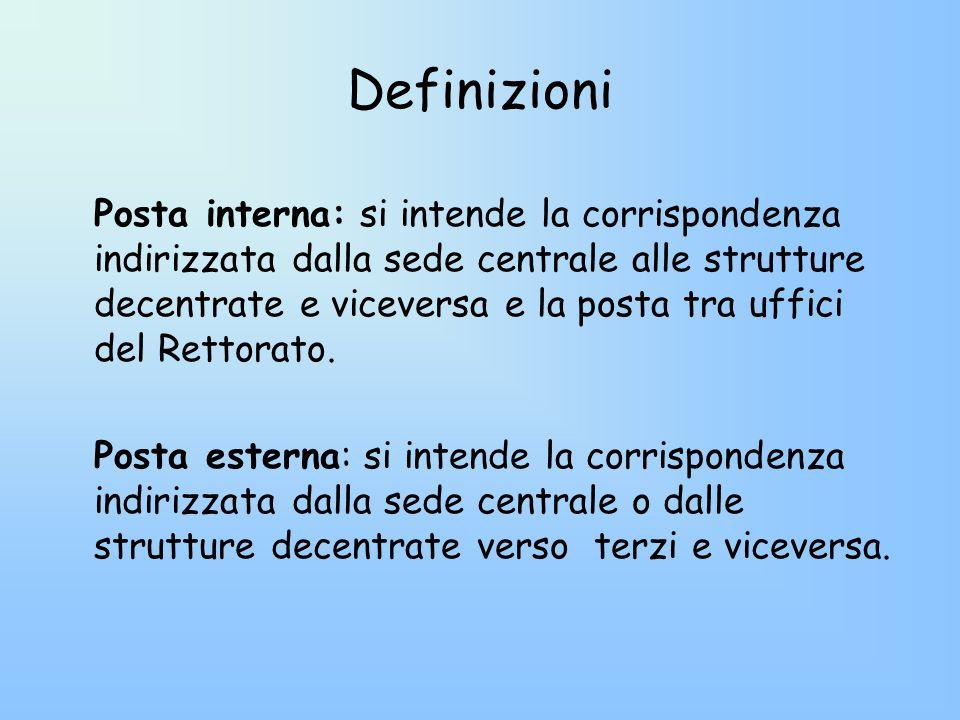 Definizioni Posta interna: si intende la corrispondenza indirizzata dalla sede centrale alle strutture decentrate e viceversa e la posta tra uffici del Rettorato.