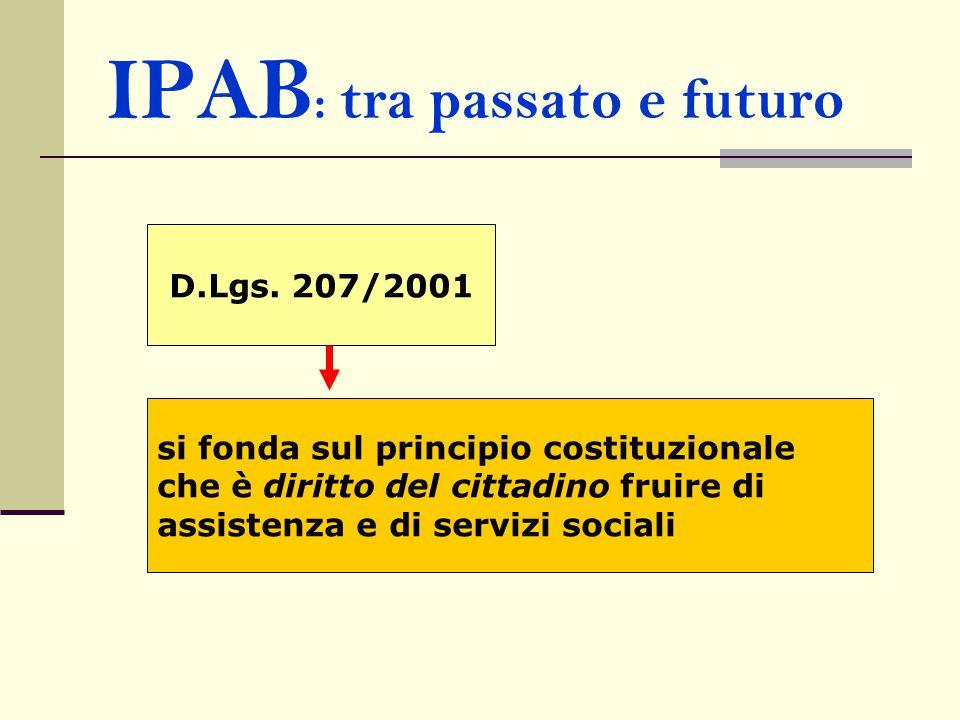 IPAB : tra passato e futuro D.Lgs. 207/2001 si fonda sul principio costituzionale che è diritto del cittadino fruire di assistenza e di servizi social