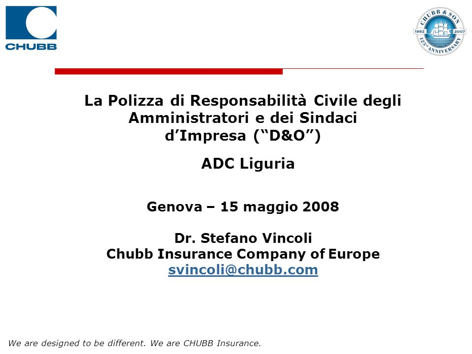 "We are designed to be different. We are CHUBB Insurance. La Polizza di Responsabilità Civile degli Amministratori e dei Sindaci d'Impresa (""D&O"") ADC"