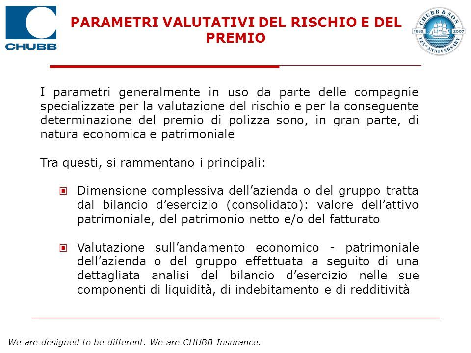 We are designed to be different. We are CHUBB Insurance. I parametri generalmente in uso da parte delle compagnie specializzate per la valutazione del