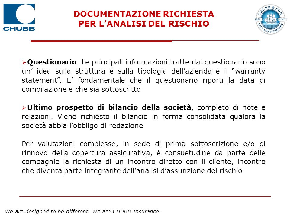 We are designed to be different. We are CHUBB Insurance.  Questionario. Le principali informazioni tratte dal questionario sono un' idea sulla strutt
