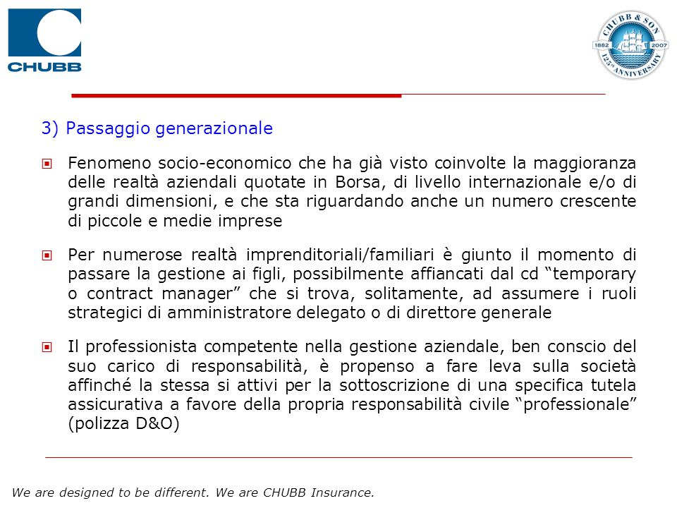We are designed to be different. We are CHUBB Insurance. 3) Passaggio generazionale Fenomeno socio-economico che ha già visto coinvolte la maggioranza
